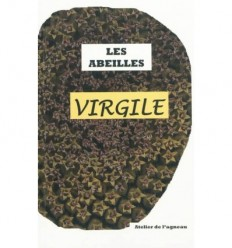 LES ABEILLES, GEORGIQUES LIVRE IV suivi de VIRGILE ET L'APICULTURE par P.Jusseaux,CNRS,C.Roux