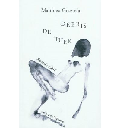 DEBRIS DE TUER (RWANDA, 1994)